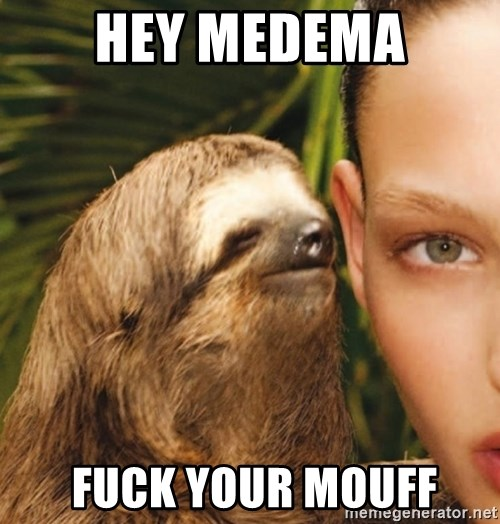 The Rape Sloth - hey medema  fuck your mouff