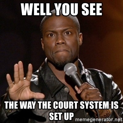 Kevin Hart - Well you see The way the court system is set up