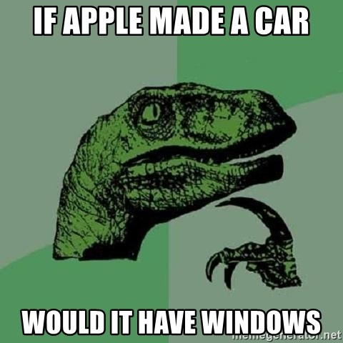 Philosoraptor - If apple made a car Would it have windows