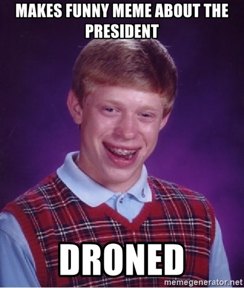 Bad Luck Brian - makes funny meme about the president Droned