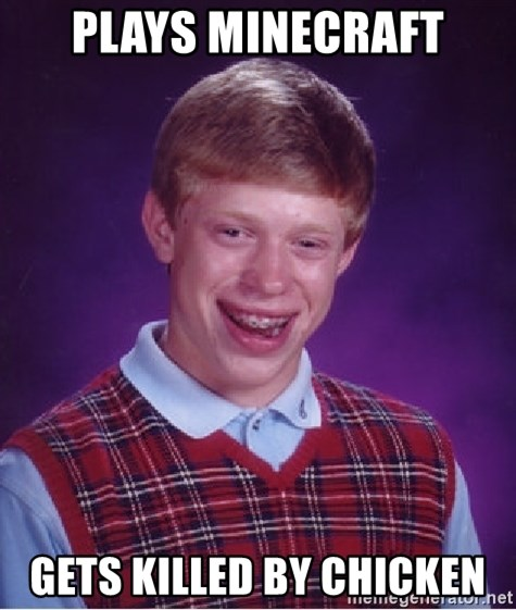 Bad Luck Brian - Plays Minecraft gets killed by chicken