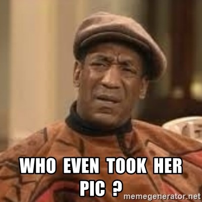 Confused Bill Cosby  -  WHO  EVEN  TOOK  HER  PIC  ?