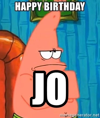 Patrick Wtf? - happy birthday Jo