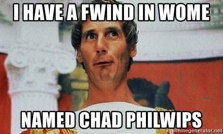 Pontius Pilate - I have a fwind in Wome Named Chad Philwips