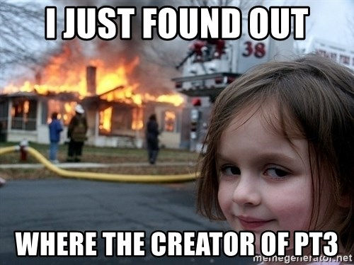 Disaster Girl - i just found out where the creator of pt3