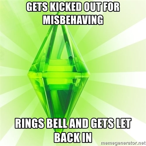 Sims - Gets kicked out for misbehaving Rings bell and gets let back in