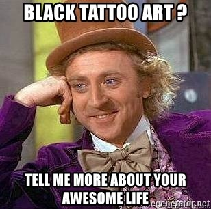 Willy Wonka - Black tattoo art ? Tell me more about your awesome life