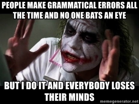 joker mind loss - People make grammatical errors all the time and no one bats an eye but i do it and everybody loses their minds
