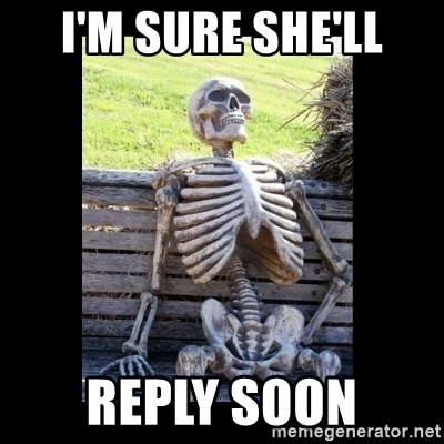 Still Waiting - I'M SURE SHE'LL REPLY SOON