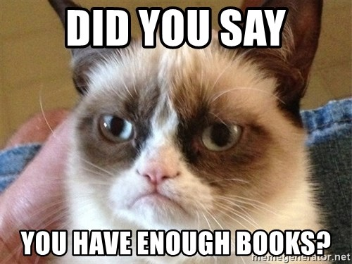 Angry Cat Meme - Did you say you have enough books?