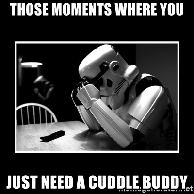 Sad Trooper - Those moments where you just need a cuddle buddy