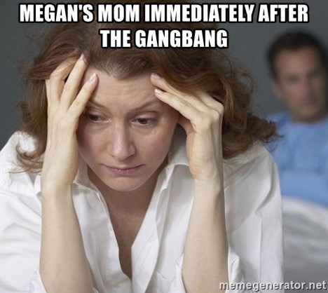 Single Mom - Megan's mom immediately after the gangbang