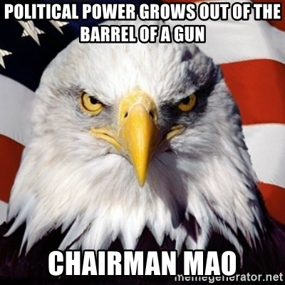 Freedom Eagle  - political power grows out of the barrel of a gun chairman mao