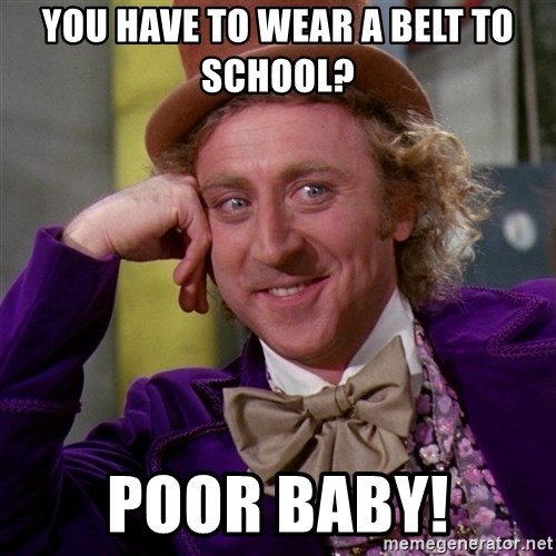 Willy Wonka - you have to wear a belt to school? poor baby!