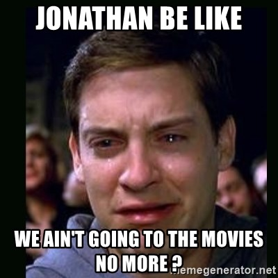 crying peter parker - Jonathan be like We ain't going to the movies no more ?