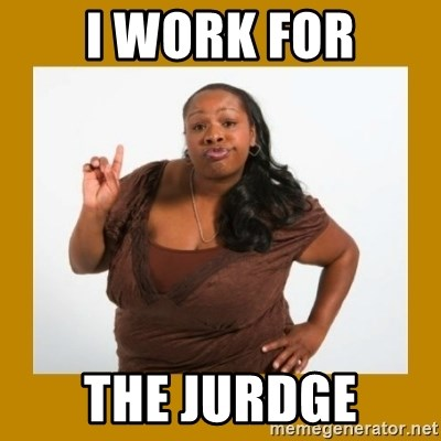 Angry Black Woman - I work for the jurdge