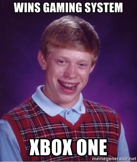 Bad Luck Brian - wins gaming system xbox one