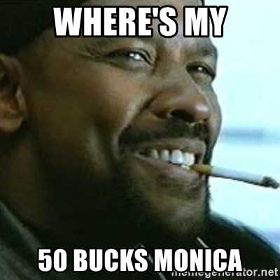 My Nigga Denzel - where's my 50 bucks monica