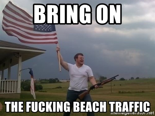 american flag shotgun guy - Bring on the fucking beach traffic