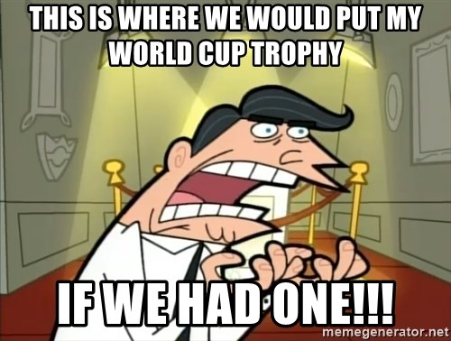 Timmy turner's dad IF I HAD ONE! - This is where we would put my World Cup trophy If we had one!!!