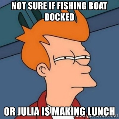 Not sure if troll - Not Sure If Fishing Boat Docked Or Julia Is Making Lunch
