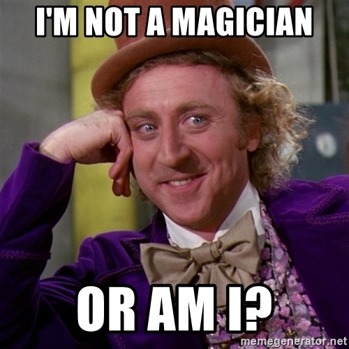 Willy Wonka - I'm not a magician or am I?