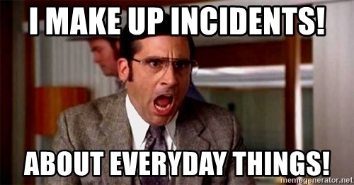 brick tamland - I make up incidents! about everyday things!