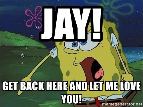 Spongebob Rage - JAY! GET BACK HERE AND LET ME LOVE YOU!