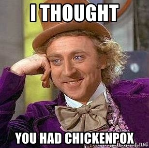 Willy Wonka - I thought You had chickenpox
