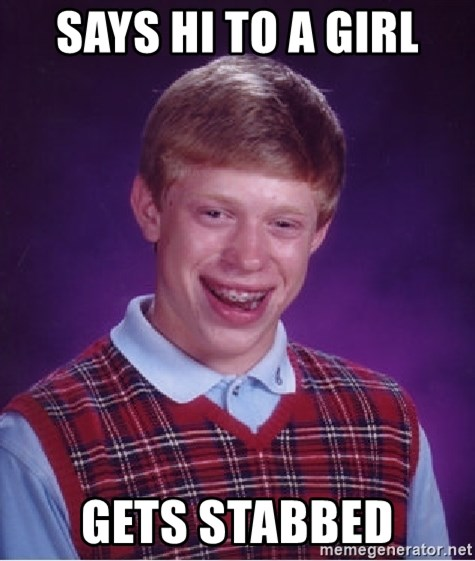 Bad Luck Brian - says hi to a girl gets stabbed