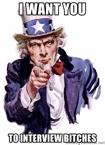 Uncle Sam Says - I want you  to interview bitches