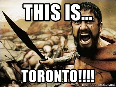 This Is Sparta Meme - This is... TORONTO!!!!