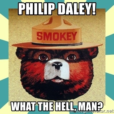 Smokey the Bear - Philip Daley! What the hell, man?