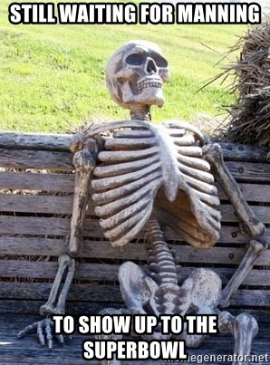 Waiting Skeleton - Still Waiting for Manning To show up to the superbowl