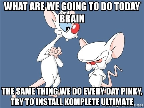 Pinky And The Brain - what are we going to do today brain the same thing we do every day pinky, try to install komplete ultimate