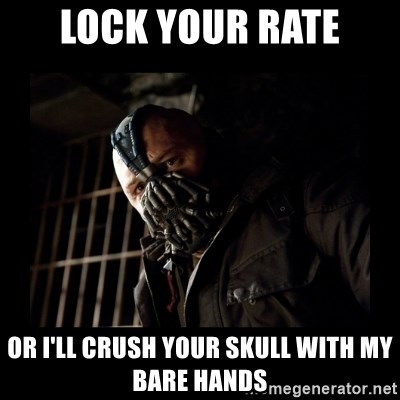 Bane Meme - Lock your rate or i'll crush your skull with my bare hands