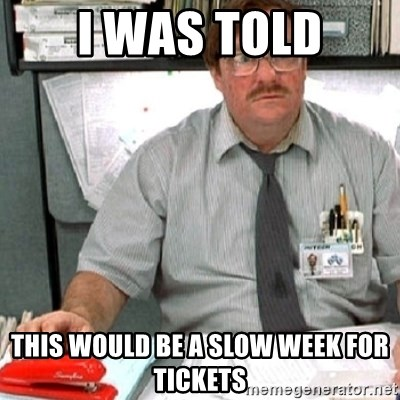 milton - I was told This would be a slow week for tickets