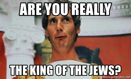 Pontius Pilate - Are you really the king of the jews?