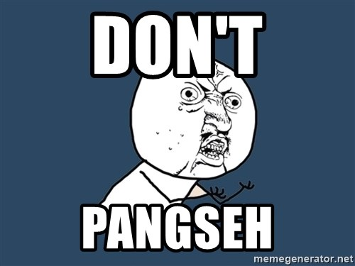 Y U No - don't pangseh