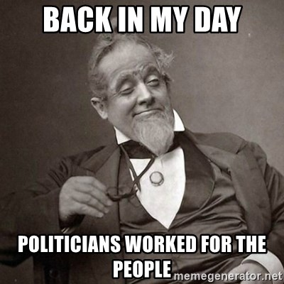1889 [10] guy - Back in my day politicians worked for the people