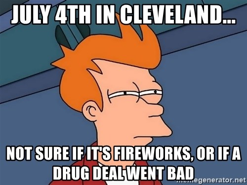 Futurama Fry - July 4th in Cleveland... Not sure if it's fireworks, or if a drug deal went bad