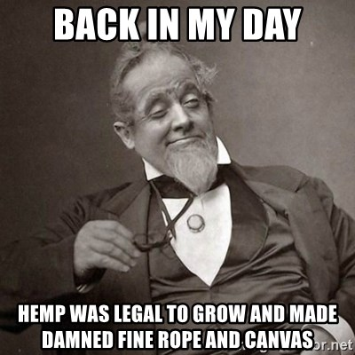 1889 [10] guy - back in my day hemp was legal to grow and made damned fine rope and canvas