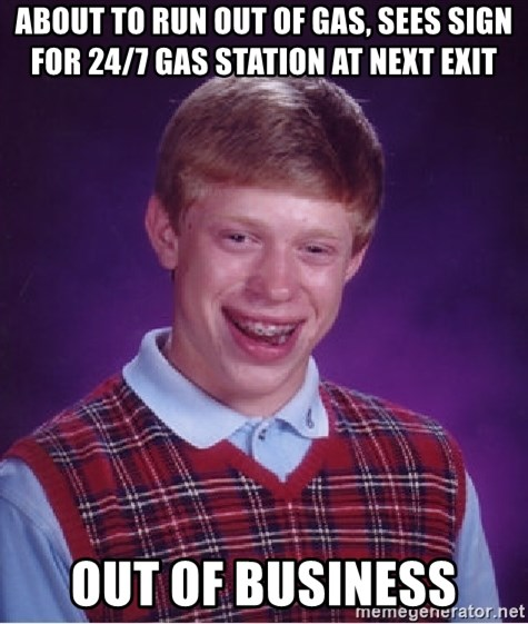 Bad Luck Brian - about to run out of gas, sees sign for 24/7 Gas station at next exit out of business