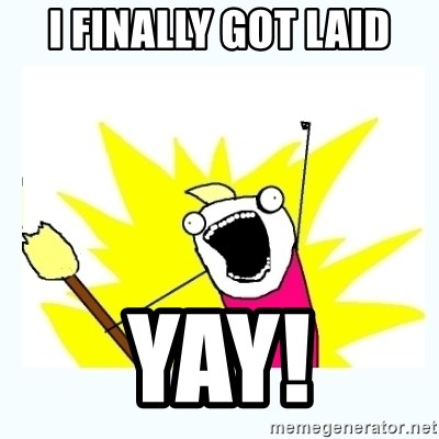All the things - i finally got laid yay!
