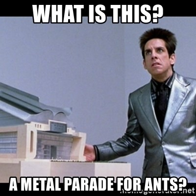 Zoolander for Ants - what is this? a metal parade for ants?