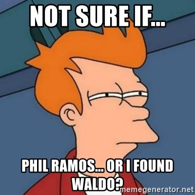 Not sure if troll - Not sure if... Phil Ramos... or i found waldo?