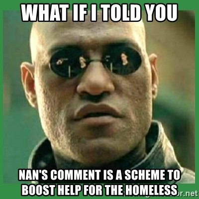 Matrix Morpheus - what if i told you nan's comment is a scheme to boost help for the homeless