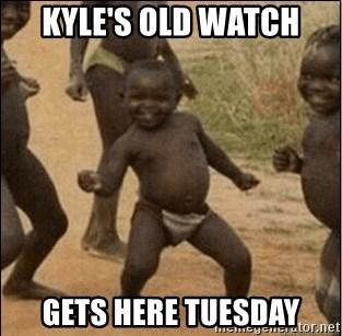 Third World Success - kyle's old watch gets here tuesday