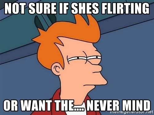 Futurama Fry - NOT SURE IF SHES FLIRTING OR WANT THE.... NEVER MIND