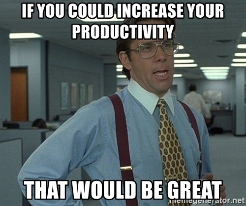 Office Space That Would Be Great - if you could increase your productivity that would be great